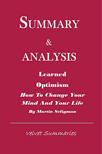 SUMMARY & ANALYSIS: LEARNED OPTIMISM:: How to Change Your Mind and Your Life by Martin Seligman