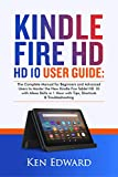KINDLE FIRE HD 10 USER GUIDE: The Complete Manual for Beginners and Advanced Users to Master the New Kindle Fire Tablet 10 with Alexa Skills in 1 Hour ... Shortcuts & Troubleshoo (English Edition)