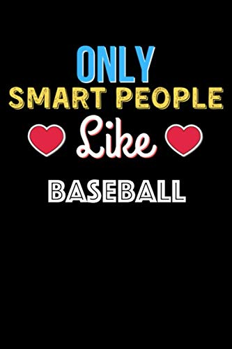 Only Smart People Like Baseball - Baseball Lovers Notebook And Journal Gift: Lined Notebook / Journal Gift, 120 Pages, 6x9, Soft Cover, Matte Finish