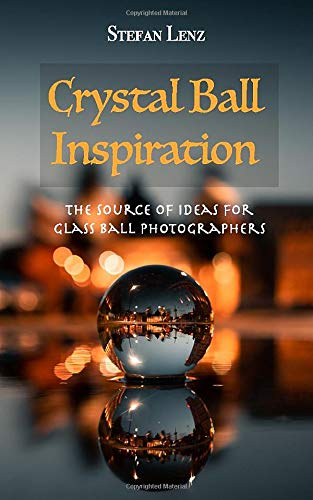 Crystal Ball Inspiration: The Source of Ideas for Glass Ball Photographers