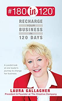 #180in120 Recharge Your Business in 120 Days: A candid look at one leader's journey to change her business. by [Gallagher Laura]