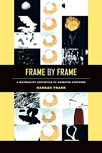 Frank, H: Frame by Frame - A Materialist Aesthetics of Anima: A Materialist Aesthetics of Animated Cartoons