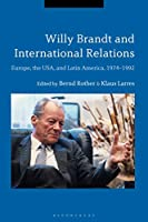 Willy Brandt and International Relations: Europe, the USA and Latin America, 1974-1992