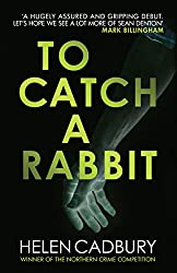 Books Set in Yorkshire: To Catch A Rabbit by Helen Cadbury. yorkshire books, yorkshire novels, yorkshire literature, yorkshire fiction, yorkshire authors, best books set in yorkshire, popular books set in yorkshire, books about yorkshire, yorkshire reading challenge, yorkshire reading list, york books, leeds books, bradford books, yorkshire packing list, yorkshire travel, yorkshire history, yorkshire travel books, yorkshire books to read, books to read before going to yorkshire, novels set in yorkshire, books to read about yorkshire