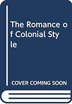 The Romance of Colonial Style 0500236577 Book Cover