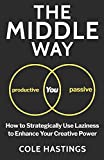 The Middle Way: How to Strategically Use Laziness to Enhance Your Creative Power