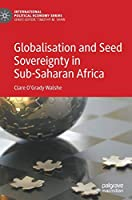 Globalisation and Seed Sovereignty in Sub-Saharan Africa (International Political Economy Series)