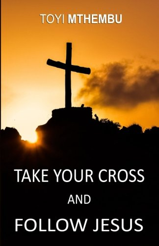 Take Your Cross And Follow Jesus