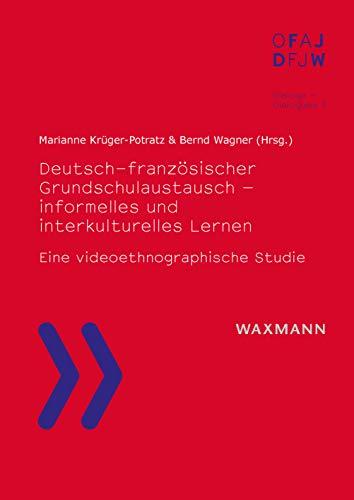 Deutsch-französischer Grundschulaustausch - informelles und interkulturelles Lernen: Eine videoethnographische Studie (Dialoge – dialogues)