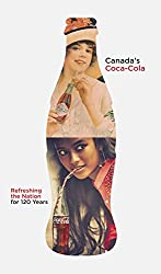 Canada's Coca-Cola: Refreshing the Nation for 120 Years