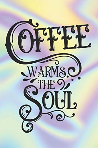 Coffee Warms The Soul: Special Coffee lovers Quote Notebook - hot drink, energy, power, black one