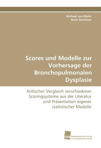 Scores und Modelle zur Vorhersage der Bronchopulmonalen Dysplasie: Kritischer Vergleich verschiedener Scoringsysteme aus der Literatur und Präsentation eigener statistischer Modelle