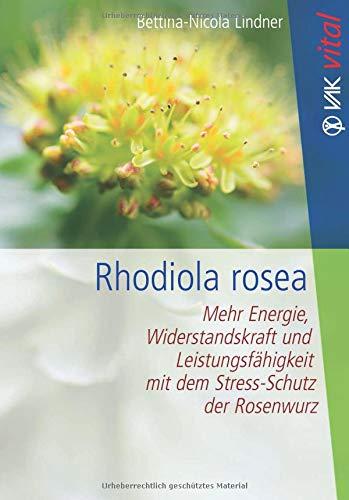 Rhodiola rosea: Mehr Energie, Widerstandskraft und Leistungsfähigkeit mit dem Stress-Schutz der Rosenwurz (VAK vital)