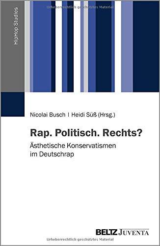 Rap. Politisch. Rechts?: Ästhetische Konservatismen im Deutschrap (HipHop Studies, 1)