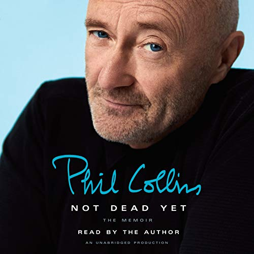 Not Dead Yet     The Memoir              By:                                                                                                                                 Phil Collins                               Narrated by:                                                                                                                                 Phil Collins                      Length: 12 hrs and 14 mins     1,076 ratings     Overall 4.7