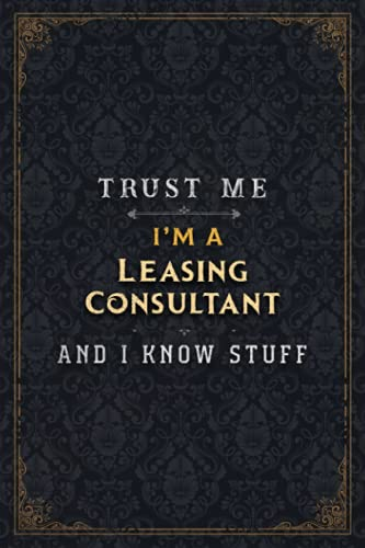 Leasing Consultant Notebook Planner - Trust Me I'm A Leasing Consultant And I Know Stuff Jobs Title Cover Journal: Budget, Gym, Over 110 Pages, ... 5.24 x 22.86 cm, Daily, Business, A5, Simple