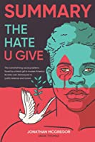 Summary The Hate U Give: The Overwhelming Social Problems Faced By A Black Girl In Modern America   The Story About A Teenage Girl Who Grapples With Racism, Police Brutality