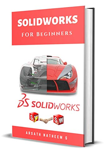 Solidworks for Beginners: Getting Started with Solidworks Learn by Doing New Edition (English Edition)