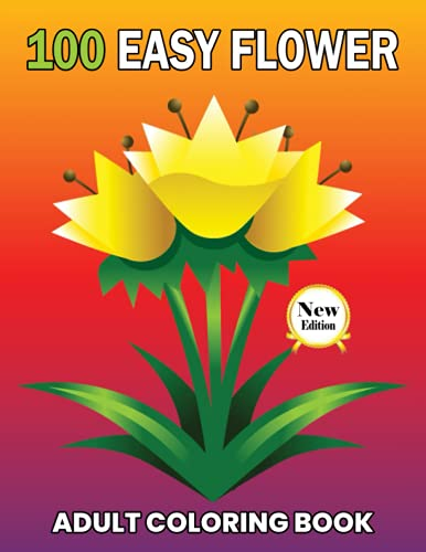 100 Easy Flowers Adult coloring Book: Beautiful Flowers Coloring Pages with...