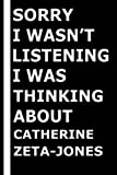 Sorry I wasn t listening I was thinking about Catherine Zeta-Jones: Composition Book Journal for Catherine Zeta-Jones Lovers