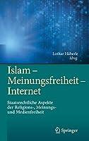 Islam – Meinungsfreiheit – Internet: Staatsrechtliche Aspekte der Religions-, Meinungs- und Medienfreiheit
