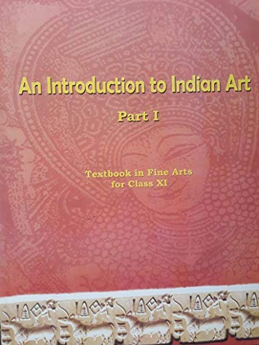 An Introduction to Indian Art Part 1 : Textbook in Fine Arts for Class 11 - 11144 Paperback – 1 January 2020