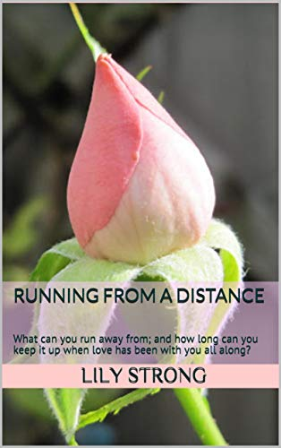 Running from a Distance: What can you run away from; and how long can you keep it up when love has been…