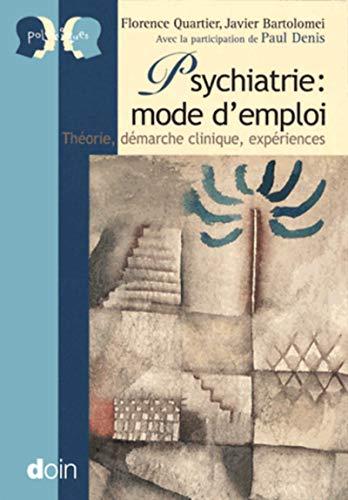 Psychiatrie : mode d'emploi: Yhéorie, démarche clinique, expériences.