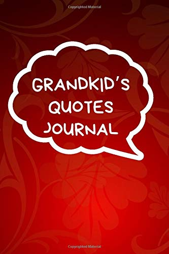 """Grandkid's Quotes Journal: Handy Memory Book to Record Hilarious Witty & Shocking Random Things Children Say. Kids Memorable Sayings Collection ... 6""""x9"""" 120 pages (Kids Quotes Notebook)"""