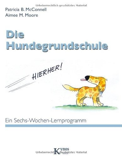 Die Hundegrundschule by Aimee M. Moore Patricia B. McConnell(1905-06-30)