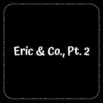 Eric & Co., Pt. 2
