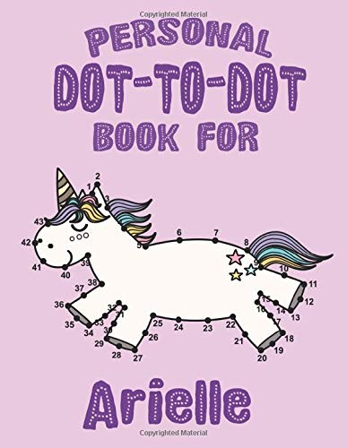 Personal Dot To Dot Book For Arielle: Dot To Dot Activity Book For Girls, 61 Pages, 8.5x11, Soft Cover, Matte Finish, Cute Illustrations, Gifts for kids