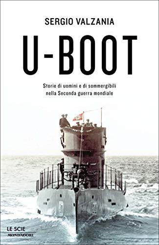 U-Boot: Storie di uomini e di sommergibili nella seconda guerra mondiale (Le scie)