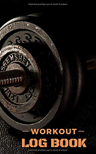 Workout Log Book: Carnet de Suivi de vos entraînements Musculation - Crossfit I Planification simple et claire de vos séances I Format 5x8 pouces 100 pages