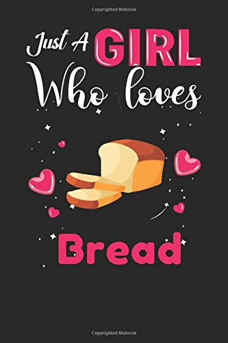 just A Girl who loves Bread: Bread Gifts Lined NotebookforMen, Women, Girls and Kids