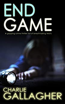 END GAME a gripping crime thriller full of breathtaking twists (Langthorne Police Series Book 4) by [CHARLIE GALLAGHER]