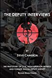 The Deputy Interviews: The True Story of J.F.K. Assassination Witness, and Former Dallas Deputy Sheriff, Roger Dean Craig