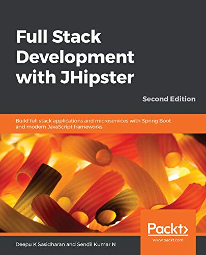 Full Stack Development with JHipster: Build full stack applications and microservices with Spring Boot and modern JavaScript frameworks, 2nd Edition (English Edition)