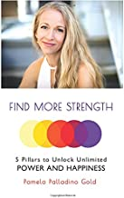 Find More Strength: 5 Pillars to Unlock Unlimited Power and Happiness