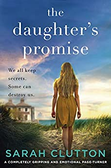 The Daughter's Promise: A completely gripping and emotional page turner by [Sarah Clutton]