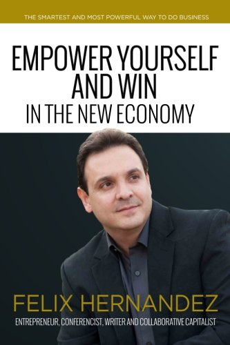 Empower Yourself and Win in the New Economy: The smartest and most powerful way to do business
