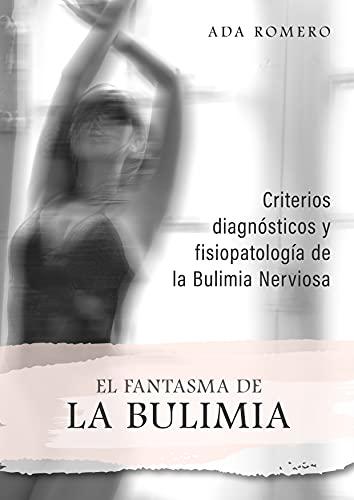 El Fantasma de La Bulimia: Criterios diagnósticos y fisiopatología de la Bulimia Nerviosa