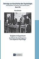 Subjekte Im Experiment: Zu Wilhelm Wundts Programm Einer Objektiven Psychologie (Beitraege zur Geschichte der Psychologie)