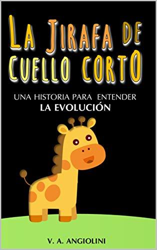 LA JIRAFA DE CUELLO CORTO: UNA HISTORIA PARA ENTENDER LA EVOLUCIÓN