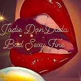 Bad Sexy Fine [Explicit]