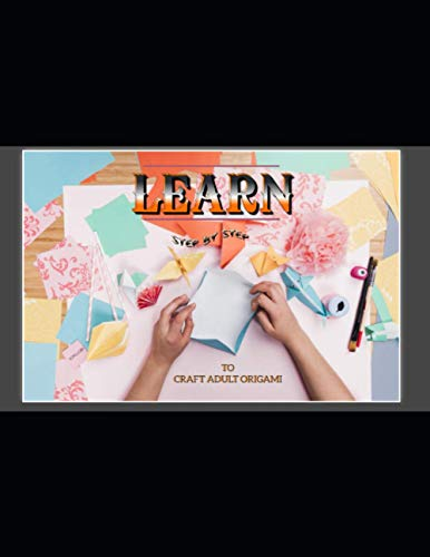 Learn Step By Step To Craft Adult Origami