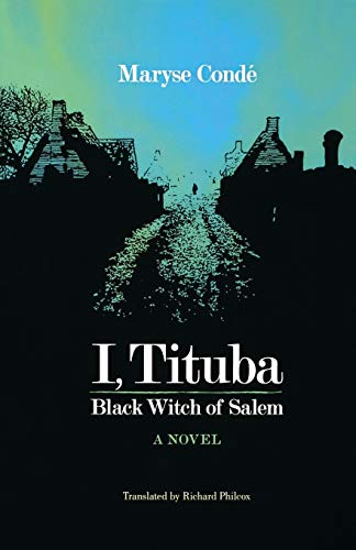 I, Tituba, Black Witch of Salem (CARAF Books: Caribbean and African Literature Translated from French)