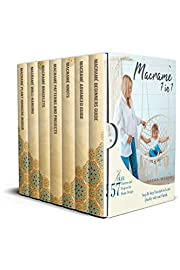 Macramé 7 IN 1: Step By Step Tutorials to Learn Quickly with your Family. Over 57 Patterns and Projects for Home Design