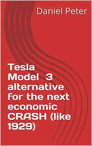 Tesla Model 3 alternative for the next economic CRASH (like 1929) (English Edition)