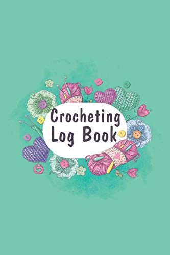 Crocheting Log Book: A Crocheting Project Planner And Record Log, Crocheting Journal And Notebook For Materials, Sketches, And More